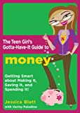 The Teen Girl's Gotta-Have-It Guide to Money: Getting Smart About Making It, Saving It, and Spending It (Teen Girl's Gotta-Have-It Guides)