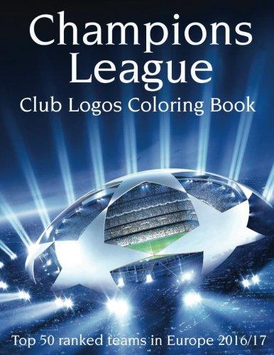 Champions League Club Logos Coloring Book: Top 50 Ranked Teams in Europe 2016/17