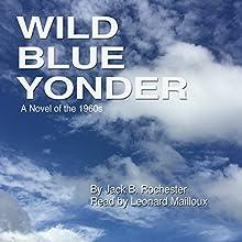 Wild Blue Yonder: A Novel of the 1960s   Livre audio Auteur(s) : Jack B. Rochester Narrateur(s) : Leonard Mailloux