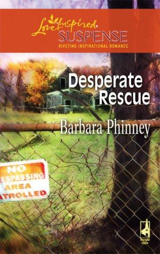 Desperate Rescue (Steeple Hill Love Inspired Suspense #70), Barbara Phinney