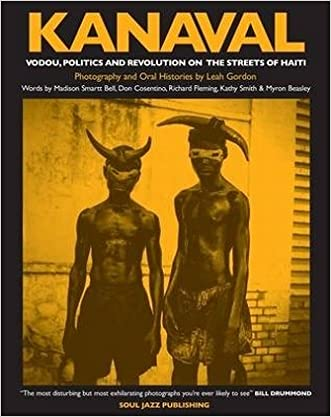 Kanaval: Vodou, Politics and Revolution on the Streets of Haiti written by Leah Gordon