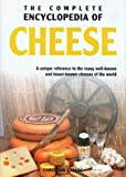 img - for The Complete Encyclopedia of Cheese: A unique reference to the many well known and lesser known cheeses of the world book / textbook / text book