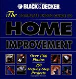 The Complete Photo Guide to Home Improvement: Over 1700 Photos, 250 Step-by-Step Projects (Black & Decker Complete Photo Guide)