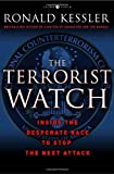The Terrorist Watch: Inside the Desperate Race to Stop the Next Attack (0307382141) by Kessler, Ronald
