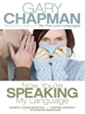 Now You're Speaking My Language: Honest Communication and Deeper Intimacy for a Stronger Marriage (Christian Softcover Originals) (1594152020) by Chapman, Gary D.