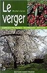 Le Verger : Espèces fruitières - Techniques - Astuces