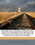 img - for Histoire de La Peinture Au Moyen Age, Suivie de L'Histoire de La Gravure, Du Discours Sur L'Influence Des Arts Du Dessin Et Du Musee Olympique... (French Edition) book / textbook / text book