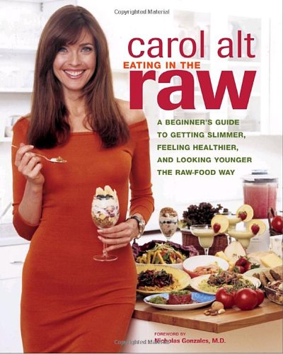 Eating in the Raw A Beginner s Guide to Getting Slimmer Feeling Healthier and Looking Younger the Raw-Food140005477X
