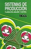 Sistemas De Produccion / Production Systems: Planeacion, Analisis y control/ Planning, Analysis and Control (Spanish Edition) (9681848780) by Riggs, James L.