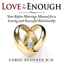 Love Is Not Enough: Your Before Marriage Manual for a Loving and Successful Relationship (       UNABRIDGED) by Carol Kushner Narrated by Tiffany Williams