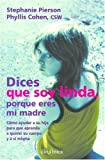 img - for Dices Que Soy Linda, Porque Eres Mi Madre: C mo ayudar a su hija para que aprenda a querer su cuerpo y a si misma / They Say That I'm Pretty Because You're My Mother (Spanish Edition) book / textbook / text book
