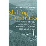 Shifting Landmarks: Property, Proof, and Dispute in Catalonia Around the Year 1000 (Conjunctions ... of Religion & Power in the Medieval Past)by Jeffrey A. Bowman