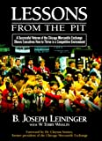 Lessons from the Pit, A Successful Veteran of the Chicago Mercantile Exchange Shows Executives How to Thrive in a Competitive Environment (0805416994) by W. Terry Whalin