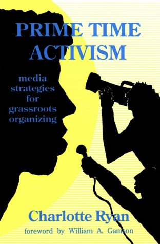 Prime Time Activism: Media Strategies for Grassroots Organizing