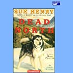 Dead North: An Alaska Mystery (       UNABRIDGED) by Sue Henry Narrated by Mary Peiffer