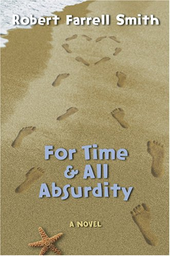 For Time & All Absurdity, ROBERT FARRELL SMITH