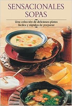 Sensacionales sopas: Una coleccion de deliciosos platos