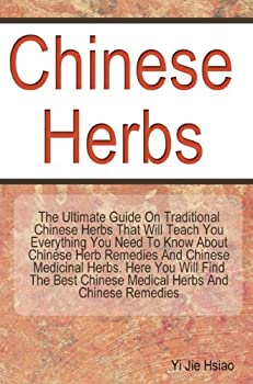 chinese herbs. the ultimate guide on traditional chinese herbs that will teach you everything you need to know about chinese herb remedies and chinese ... chinese medical herbs and chinese remedies. - yi jie hsiao