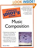 The Complete Idiot's Guide to Music Composition (Idiot's Guides)