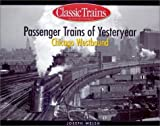 Passenger Trains of Yesteryear: Chicago Westbound (Golden Years of Railroading)