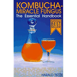 Kombucha Miracle Fungus: The Essential Handbook