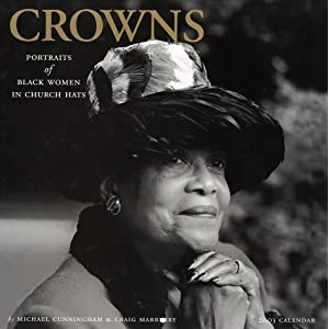 Black Women in Church Hats http://www.amazon.ca/Crowns-Calendar-Portraits-Black-Church/dp/156512359X