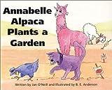 Annabelle Alpaca Plants a Garden [Paperback]