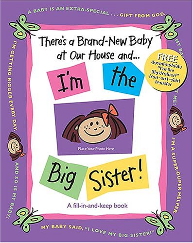 There's a Brand-New Baby at Our House and . . . I'm the Big Sister!
