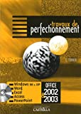 Travaux de perfectionnement : Microsoft Office 2002-2003 Windows 98 et XP, Internet Explorer, Outlook Express 6.0, Word, Excel, Access, PowerPoint