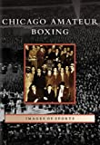 img - for Chicago Amateur Boxing (IL) (Images of Sports) book / textbook / text book