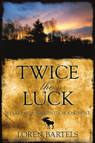 Twice the Luck: A Diary of a Minnesota Moose Hunt