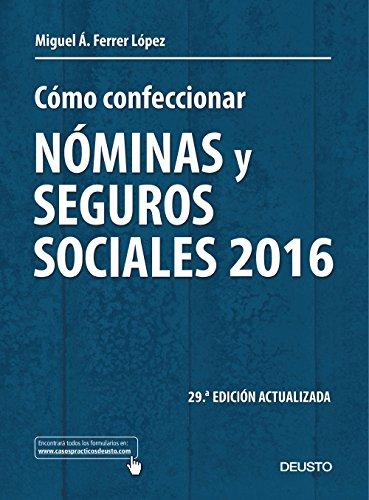Cómo confeccionar nóminas y seguros sociales 2016: 29ª edición actualizada