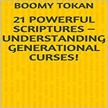 21 Powerful Scriptures - Understanding Generational Curses!: Powerful Scriptures - Quick Guide (       UNABRIDGED) by Boomy Tokan Narrated by Zion Recording