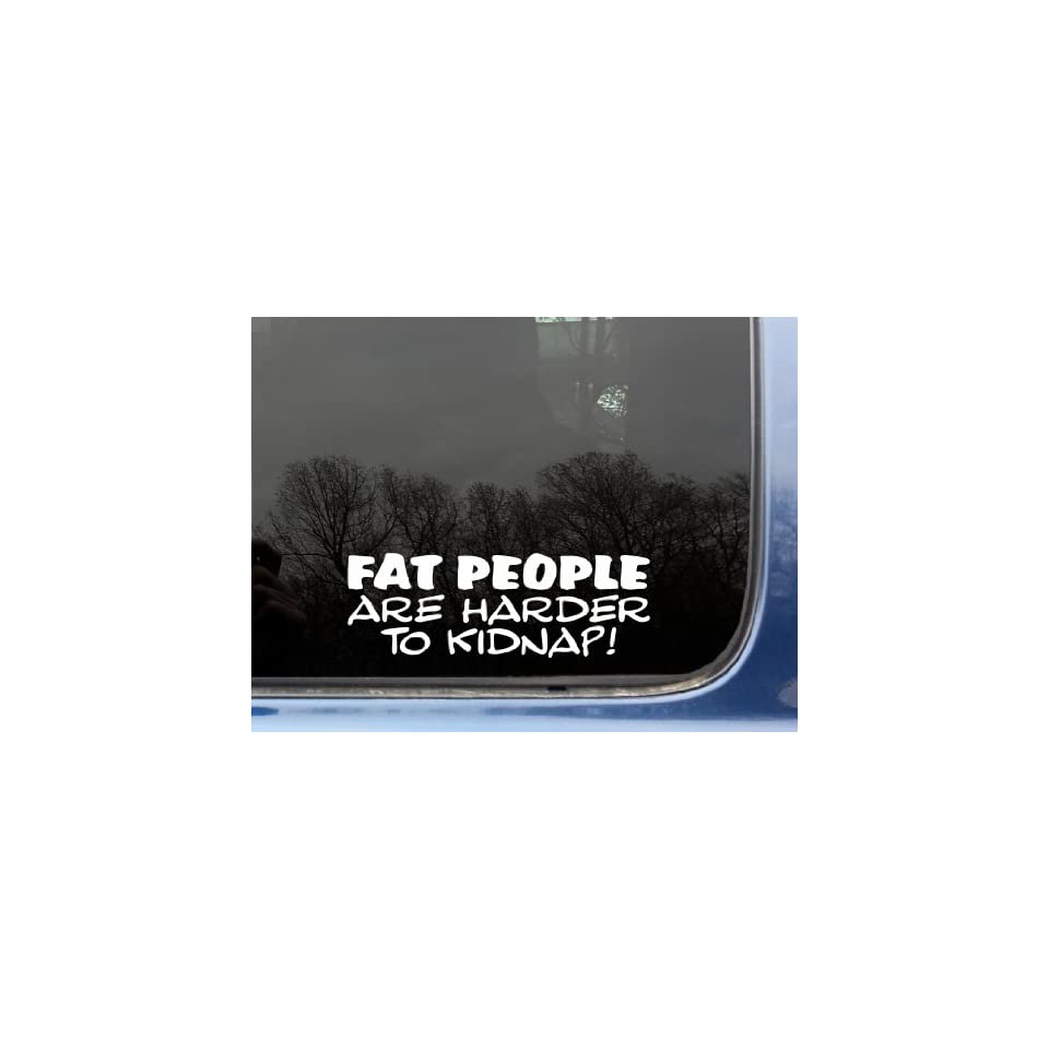 Fat people are harder to kidnap   8 x 2 3/4 funny die cut vinyl decal / sticker for window, truck, car, laptop, etc