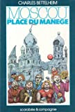 Moscou, place du Manege (French Edition) (2867220149) by Bettelheim, Charles