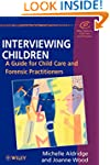 Interviewing Children: A Guide for Ch...