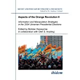 "Aspects of the Orange Revolution II: Information and Manipulation Strategies in the 2004 Ukrainian Presidential Elections (Soviet and Post-Soviet Politics and Society 64)von ""Bohdan Harasymiw"""