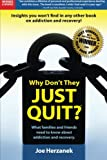 img - for Why Don't They Just Quit? What Families and Friends Need to Know About Addiction and Recovery book / textbook / text book