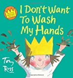 I Don't Want to Wash My Hands (Little Princess) (0007150725) by Ross, Tony