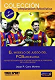 img - for El modelo del juego del Futbol Club Barcelona (Spanish Edition) 3rd edition by Oscar P. Cano Moreno (2010) Paperback book / textbook / text book