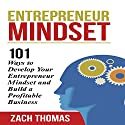 Entrepreneur Mindset: 101 Ways to Develop Your Entrepreneur Mindset and Build a Profitable Business (       UNABRIDGED) by Zach Thomas Narrated by Mark Moseley