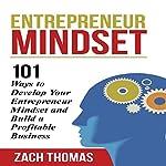 Entrepreneur Mindset: 101 Ways to Develop Your Entrepreneur Mindset and Build a Profitable Business | Zach Thomas