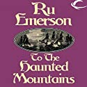 To the Haunted Mountains: Tales of Nedao, Book 1 Audiobook by Ru Emerson Narrated by Carrington MacDuffie