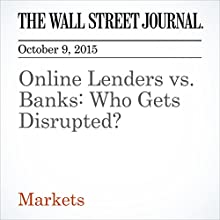 Online Lenders vs. Banks: Who Gets Disrupted? (       UNABRIDGED) by John Carney Narrated by Alexander Quincy