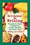 We'd Rather Be Writing: 88 Authors Sh...