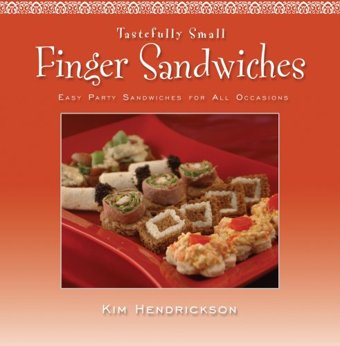 Tastefully Small -- Finger Sandwiches: Easy Party Sandwiches for All Occasions