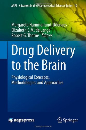 Drug Delivery To The Brain: Physiological Concepts, Methodologies And Approaches (Aaps Advances In The Pharmaceutical Sciences Series)