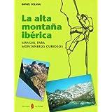 La alta montaña ibérica: Manual para montañeros curiosos (El arte de vivir)