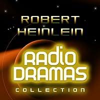 Robert Heinlein Radio Dramas  by Robert Heinlein