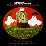 SPOOKtacular Gluten-Free Halloween Desserts: A cookbook of delicious, wheat-free, dairy free, all natural organic recipes that will dazzle your guests at your scary party